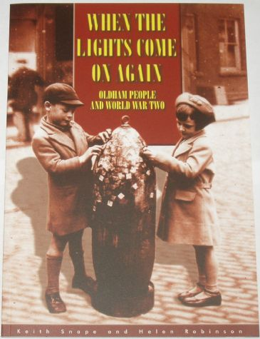 When the Lights Come on Again - Oldham People and World War Two, by Keith Snape and Helen Robinson